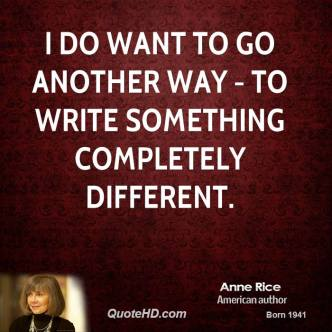 anne-rice-novelist-quote-i-do-want-to-go-another-way-to-write